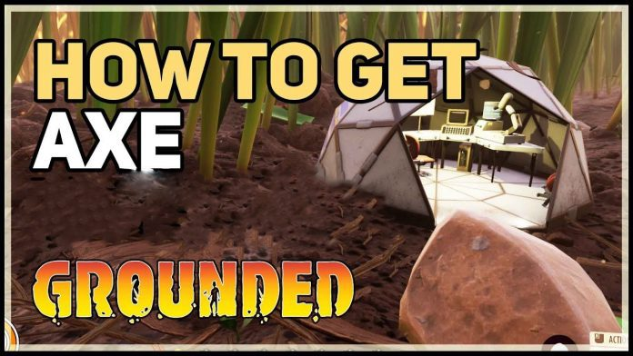 How To Get Axe In Grounded